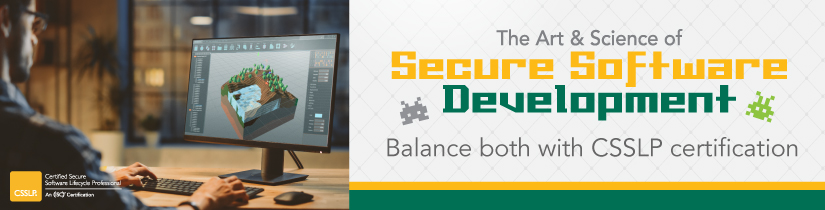 Balance both the art and science of Secure Software Development with a CSSLP certification