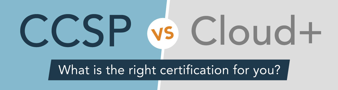CCSP vs. Cloud+: What is the right certification for you?