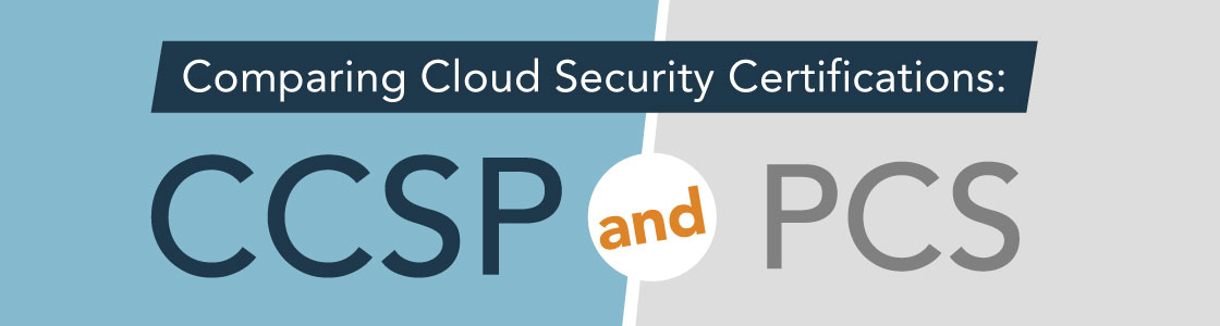 Comparing Cloud Security Certifications: CCSP and PCS