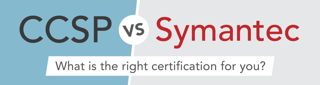 CCSP vs. Symantec: What is the right certification for you?